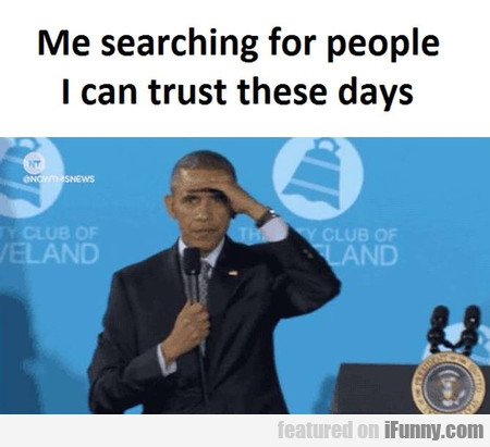 Searching For People I Can Trust