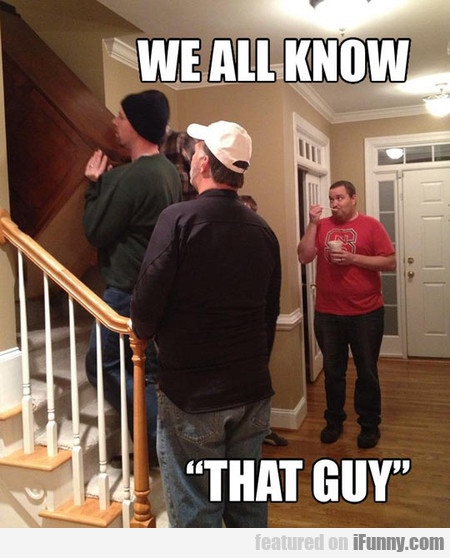 We All Know That Guy