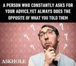 A Person Who Constantly Asks For Your Advice