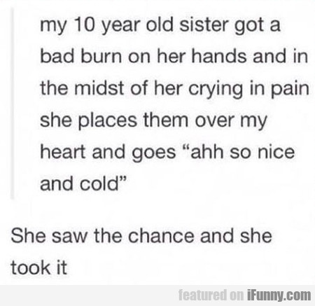 My 10 Year Old Sister Got A Bad Burn