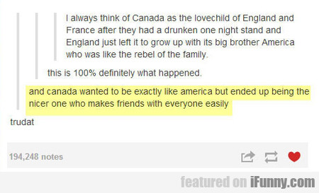 I Think Of Canada As The Lovechild Of England