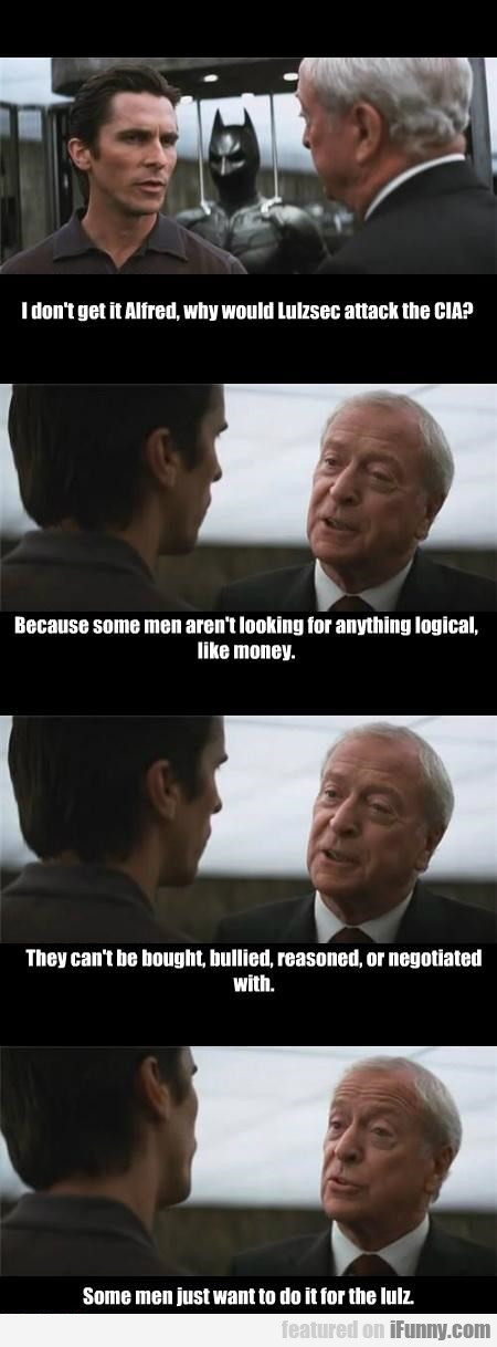 I Don't Get It Alfred, Why Would Lulzsec Attack...