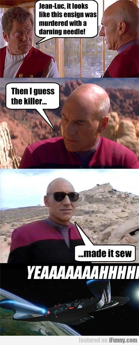 jean luc, it looks like this ensign was murdered