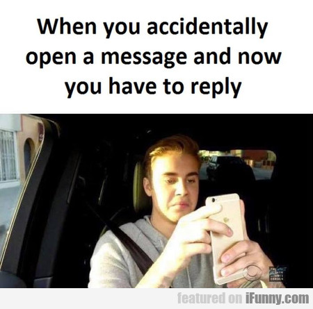 When You Accidentally Open A Message