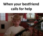 When Your Best Friend Calls For Help