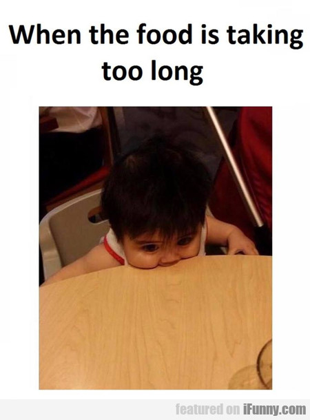 When The Food Is Taking Too Long