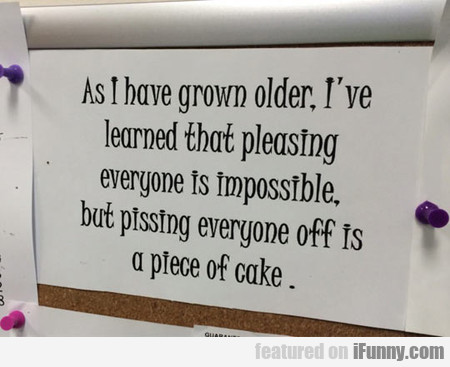 As I Have Grown Older, I've Learned That Pleasing