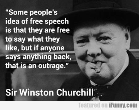 Some People's Idea Of Free Speech Is That They Are