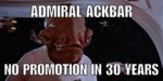 Admiral Ackbar, No Promotion In 30 Years