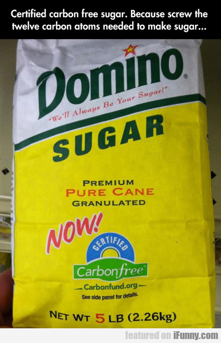 Certified carbon free sugar.