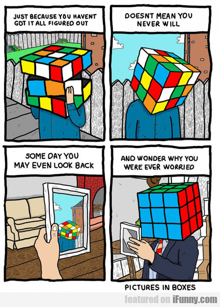 Just Because You Haven't Got It All Figured Out