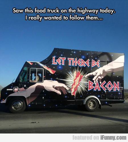 Saw This Food Truck On The Highway Today.