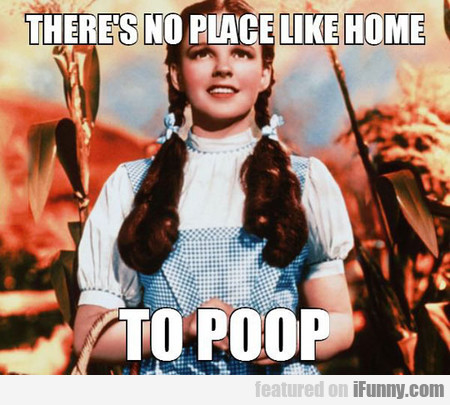 There's No Place Like Home To Poop
