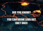 Did You Know That You Can Drink Lava?