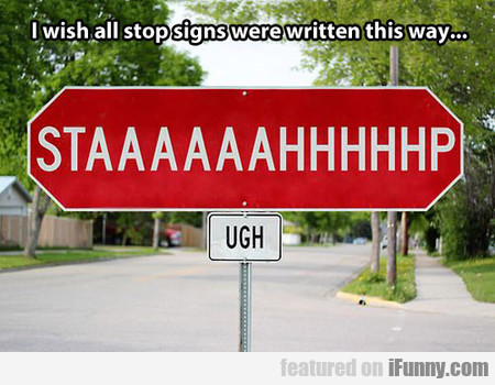 I Wish All Stop Signs Were Written This Way