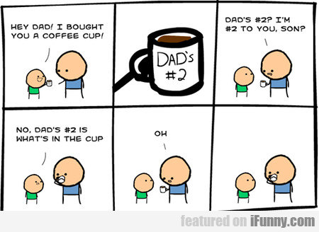 Hey Dad! I Bought You A Coffee Cup!