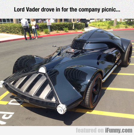 Lord Vader Drove In For The Company Picnic...
