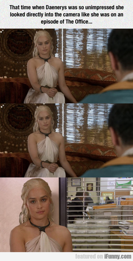 That Time When Daenerys Was So Unimpressed She