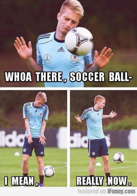 Whoa There, Soccer Ball!