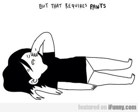 But That Requires Pants