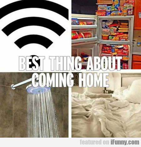 Best Thing About Coming Home Is...