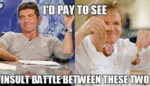 I'd Pay To See An Insult Battle...