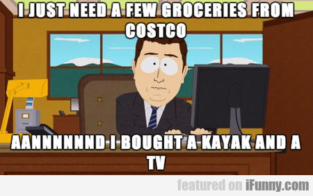 I Just Need A Few Groceries From Costco