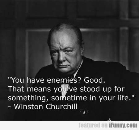 You Have Enemies? Good!