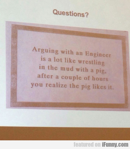 Arguing With An Engineer Is Not So Easy