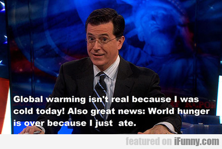 Global Warming Isn't Real Because I Was...