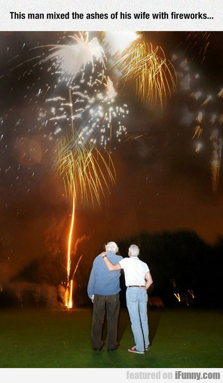 This Man Mixed The Ashes Of His Wife With Firework