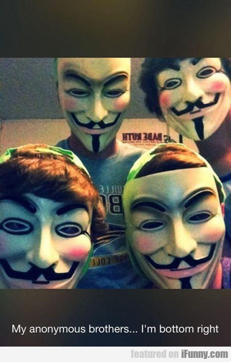 My Anonymous Brothers...