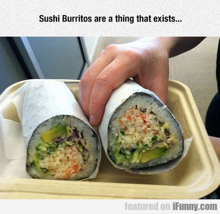 Sushi Burritos are a thing that exists...