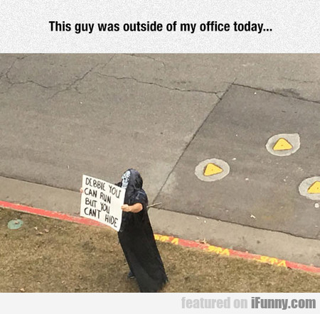 This Guy Was Outside Of My Office Today...