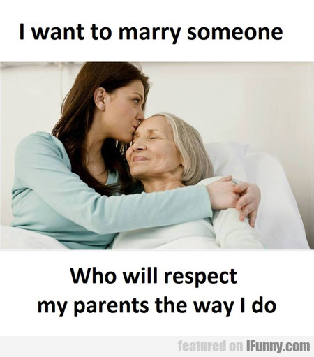 I Want To Marry Someone Who...
