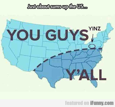 just about sums up the us