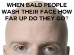 When Bald People Wash Their Face How Far...