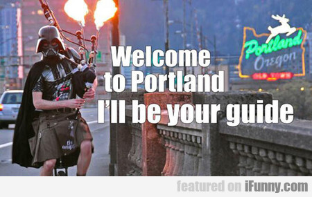 Welcome To Portland... I'll Be Your Guide