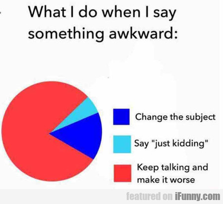 When I Say Something Awkward