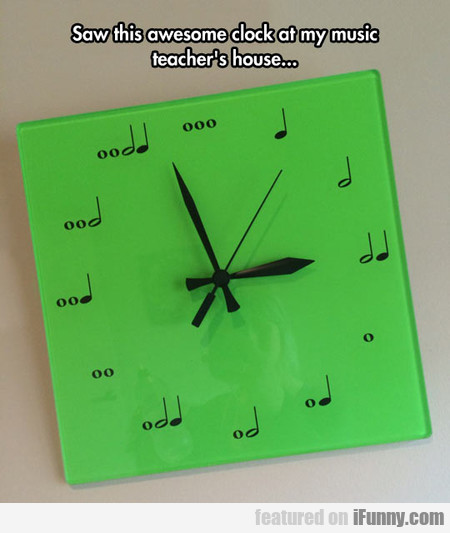 saw this awesome clock at my music teacher's house