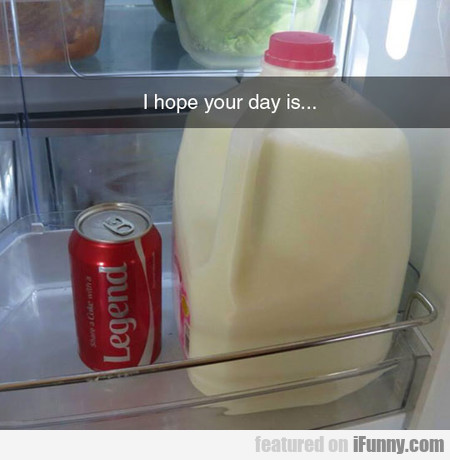 i hope your day is...