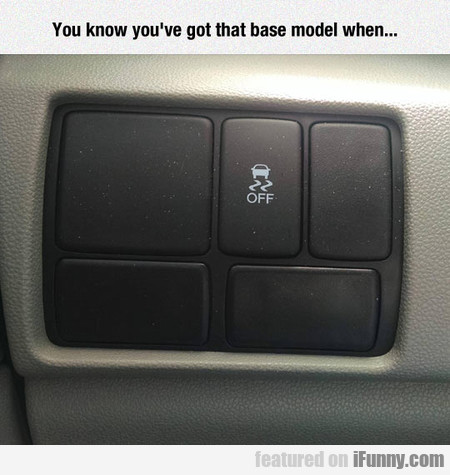 You Know You've Got That Base Model When...