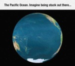 The Pacific Ocean. Imagine Being Stuck Out There..