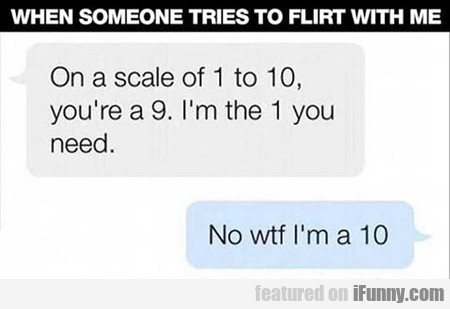 When Someone Tries To Flirt With Me
