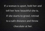 If A Woman Is Upset, Hold Her And Tell Her...