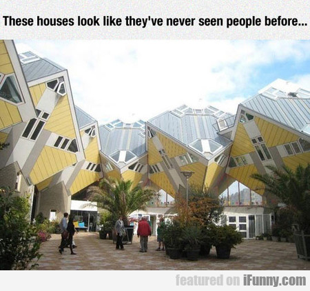 These Houses Look Like They've Never Seen People..