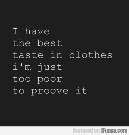 I Have The Best Taste In Clothes