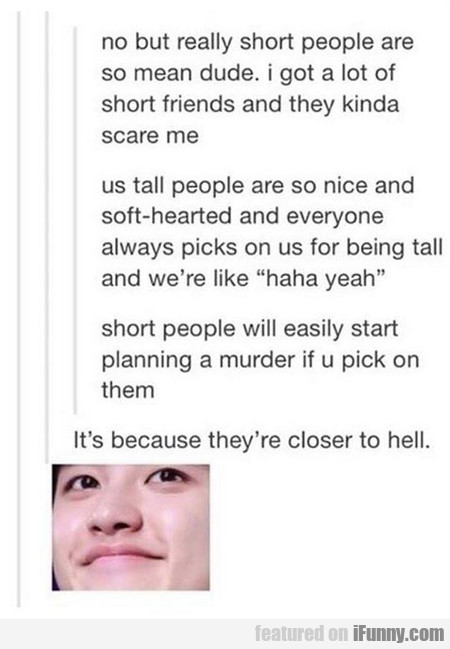 Really Short People Are So Mean, Dude