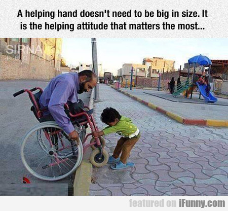 A Helping Hand Doesn't Need To Be Big In Size