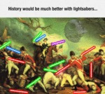 History Would Be Much Better With Lightsabers...